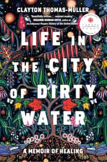 Life In The City Of Dirty Water: A Memoir Of Healing by Clayton Thomas-muller