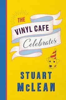 The Vinyl Cafe Celebrates by Stuart Mclean