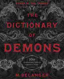 The Dictionary Of Demons: Tenth Anniversary Edition: Names Of The Damned by M. Belanger
