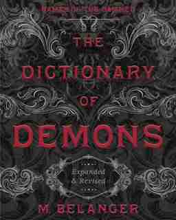 The Dictionary Of Demons: Expanded & Revised: Names Of The Damned by M. Belanger