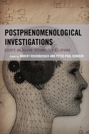 Postphenomenological Investigations: Essays On Human-technology Relations by Lenore Rosenberger
