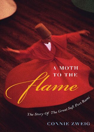A Moth to the Flame: The Story of the Great Sufi Poet Rumi by Connie Zweig