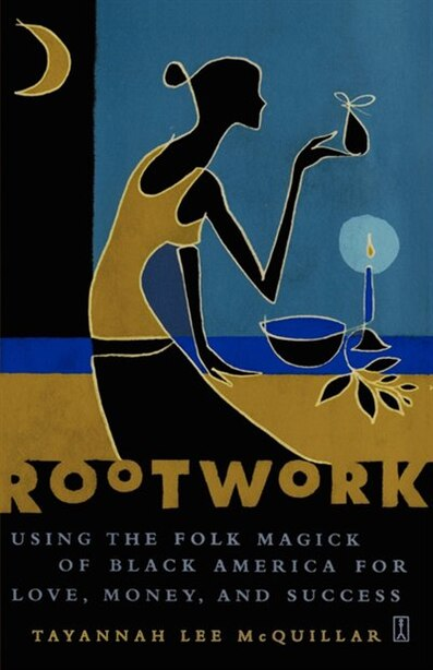 Rootwork: Using the Folk Magick of Black America for Love, Money and Success de Tayannah Lee McQuillar