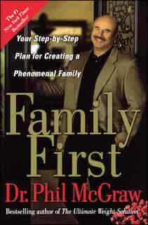 Family First: Your Step-by-Step Plan for Creating a Phenomenal Family by Phil Mcgraw