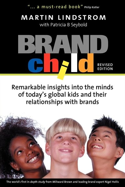 Brandchild: Remarkable Insights Into the Minds of Today's Global Kids & Their Relationships with Brands by Martin Lindstrom
