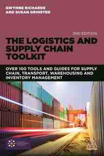 The Logistics And Supply Chain Toolkit: Over 100 Tools And Guides For Supply Chain, Transport, Warehousing And Inventory Management by Gwynne Richards