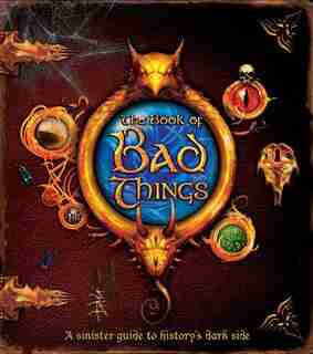 The Book of Bad Things: A sinister guide to history's dark side by Count Droffig