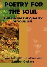 Poetry For The Soul: Enhancing The Quality Of Your Life by Boyi Lafayette De Mente