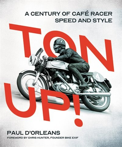 Ton Up!: A Century Of Cafe Racer Speed And Style by Paul D'orleans