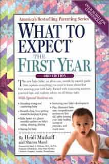What to Expect the First Year: Third Edition by Heidi Murkoff