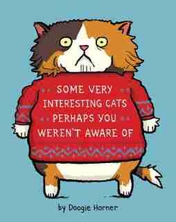 Some Very Interesting Cats Perhaps You Weren't Aware Of by Doogie Horner