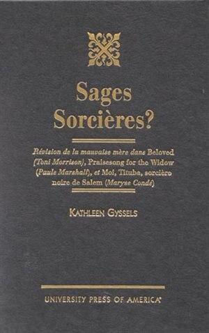 Sages Sorcieres?: Revision de la mauvaise mere dans Beloved (Toni Morrison), Praisesong for the Widow (Paule Marshall by Kathleen Gyssels