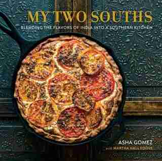 My Two Souths: Blending The Flavors Of India Into A Southern Kitchen by Asha Gomez