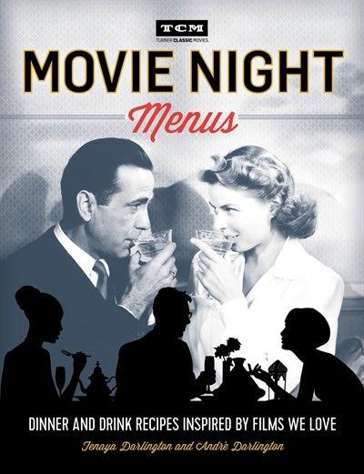 Movie Night Menus: Dinner And Drink Recipes Inspired By The Films We Love by Tenaya Darlington