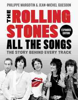 The Rolling Stones All The Songs Expanded Edition: The Story Behind Every Track by Philippe Margotin