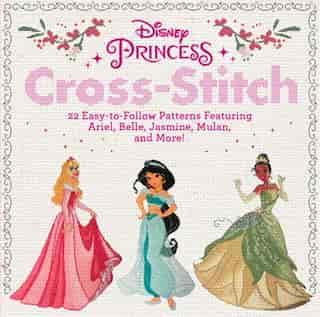 Disney Princess Cross-stitch: 22 Easy-to-follow Patterns Featuring Ariel, Belle, Jasmine, Mulan, And More! de Disney