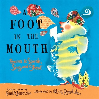 A Foot In The Mouth: Poems To Speak, Sing, And Shout by Paul B. Janeczko