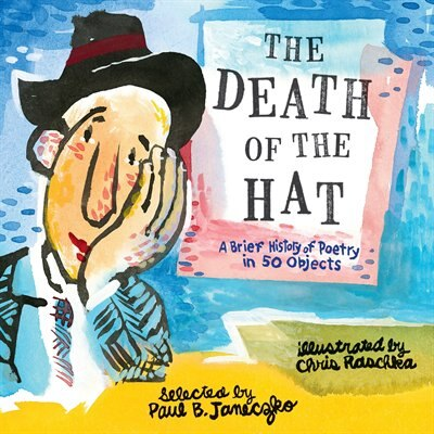 The Death Of The Hat: A Brief History Of Poetry In 50 Objects de Paul B. Janeczko