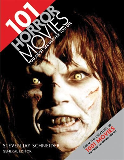 101 Horror Movies You Must See Before You Die by Steven Jay Schneider