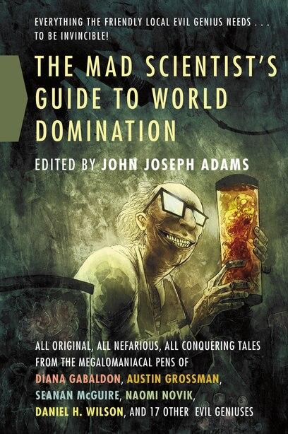 The Mad Scientist's Guide to World Domination: Original Short Fiction for the Modern Evil Genius de John Joseph Adams