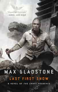 Last First Snow: A Novel Of The Craft Sequence de Max Gladstone