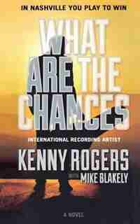 What Are The Chances: A Novel by Kenny Rogers