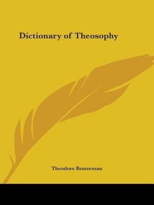 Dictionary of Theosophy by Theodore Besterman