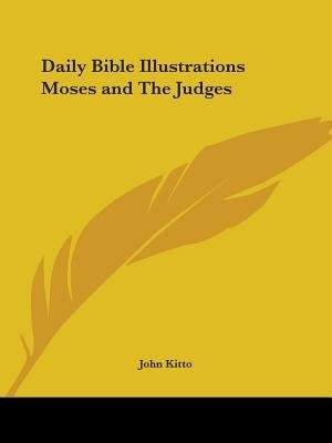 Daily Bible Illustrations Moses and the Judges by John Kitto
