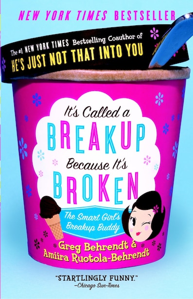 It's Called A Breakup Because It's Broken: The Smart Girl's Break-up Buddy by Greg Behrendt
