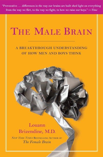 The Male Brain: A Breakthrough Understanding Of How Men And Boys Think by Louann Brizendine