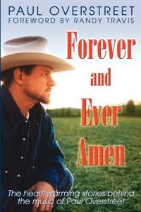 Forever And Ever, Amen: The Heart-warming Stories Behind The Music Of Paul Overstreet by Paul Overstreet