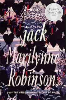 Jack (oprah's Book Club): A Novel by Marilynne Robinson