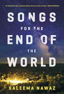 Songs For The End Of The World: A Novel by Saleema Nawaz