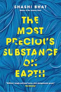 The Most Precious Substance On Earth by Shashi Bhat