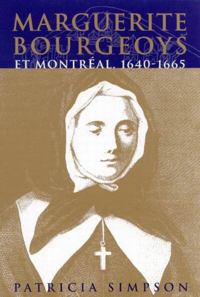 Marguerite Bourgeoys et Montréal by Patricia Simpson