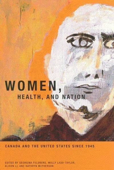 Women, Health, and Nation: Canada and the United States since 1945 by Georgina Feldberg