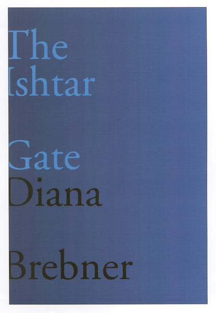 The Ishtar Gate: Last And Selected Poems by Diana Brebner