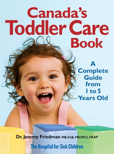Canada's Toddler Care Book: A Complete Guide from 1 Year to 5 Years Old by Jeremy Friedman