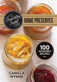 Preservation Society Home Preserves: 100 Modern Recipes by Camilla Wynne