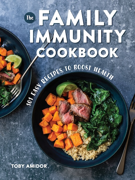 The Family Immunity Cookbook: 101 Easy Recipes To Boost Health by Toby Amidor