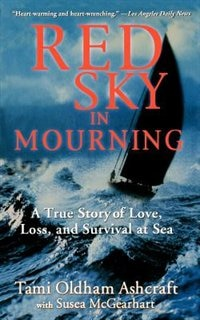 Red Sky In Mourning: A True Story Of Love, Loss, And Survival At Sea by Tami Oldham Ashcraft