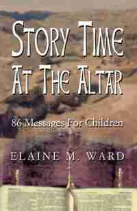Story Time at the Altar: 86 Messages for Children by Elaine M. Ward