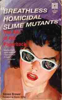 Breathless Homicidal Slime Mutants: The Art Of The Paperback de Steven Brower
