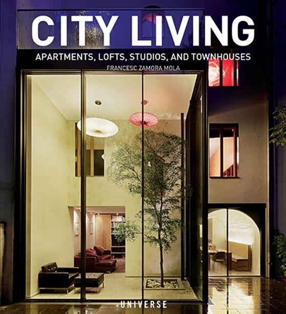 City Living: Apartments, Lofts, Studios, And Townhouses by Francesc Zamora Mola