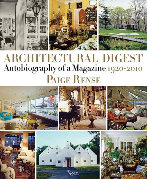 Architectural Digest: Autobiography Of A Magazine 1920-2010 de Paige Rense