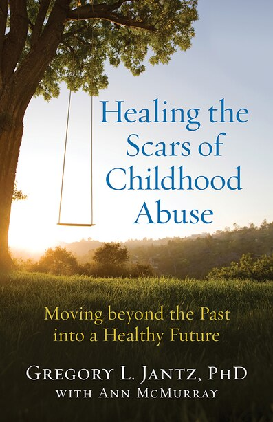 HEALING THE SCARS OF CHILDHOOD ABUSE: Moving beyond the Past into a Healthy Future de Gregory L., PhD Jantz, Gregory L., Phd
