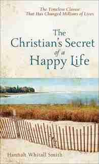 """The """"Christian's Secret Of A Happy Life"""" by Hannah Whitall Smith, Hannah Whitall"""