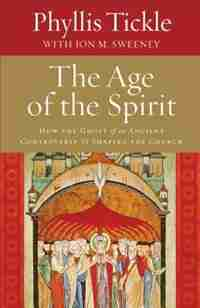 The Age of the Spirit: How the Ghost of an Ancient Controversy Is Shaping the Church by Phyllis Tickle, Phyllis