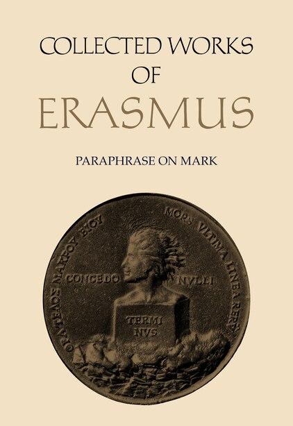 Collected Works Of Erasmus: Paraphrase On Mark, Volume 49 by Desiderius Erasmus