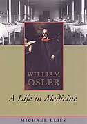 William Osler: A Life in Medicine by Michael Bliss
